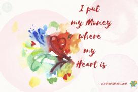 put my money where my heart is